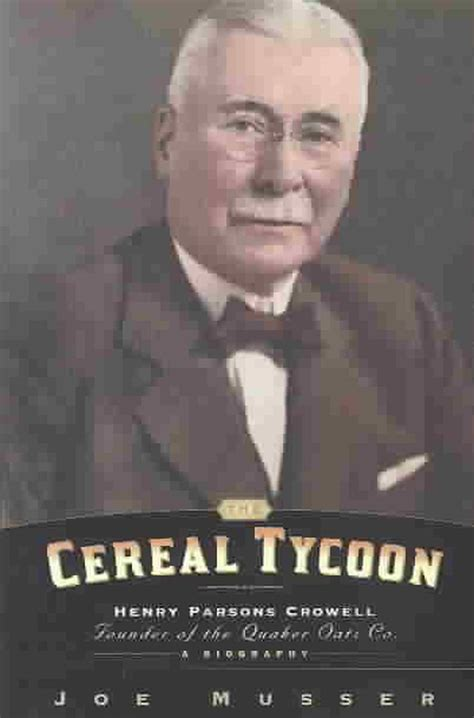 The Cereal Tycoon: Henry Parsons Crowell: Founder of the